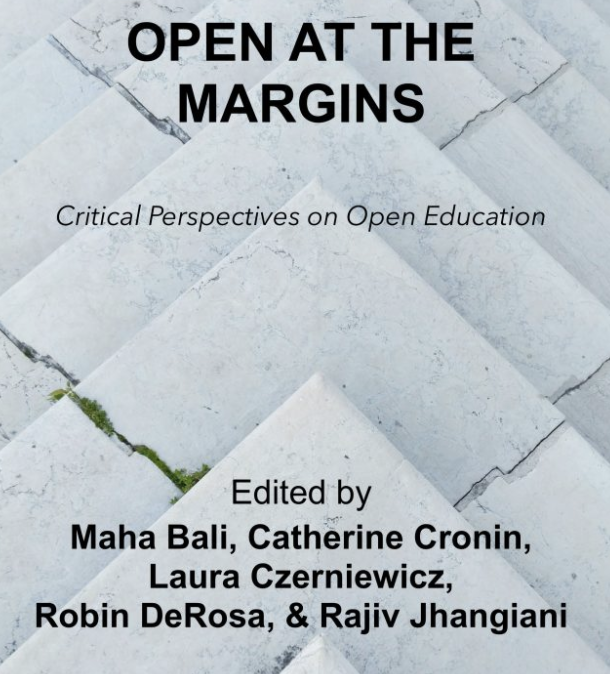 """Some thoughts on the """"Open at the Margins: Critical Perspectives on Open Education"""" book launch"""