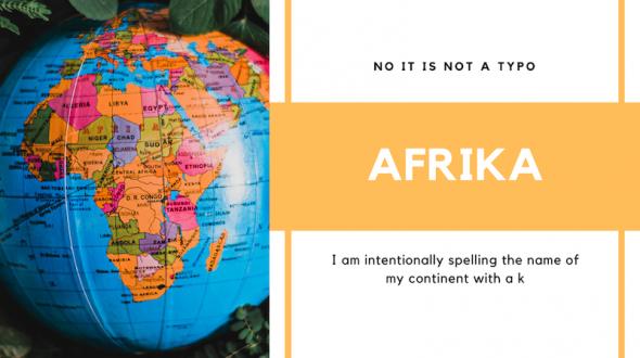 Why I write Afrika with a K